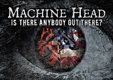 Machine Head Is There Anybody Out There, machine head, superindykings
